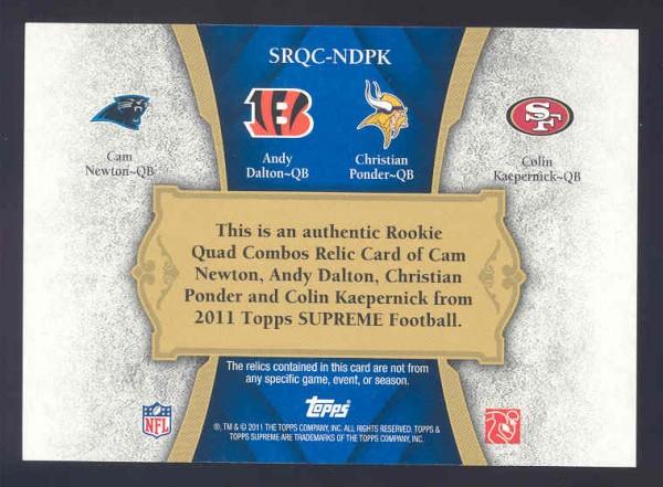 2011 Topps Supreme Rookie Relic Quad Combos #NDPK Cam Newton/Andy Dalton/Christian Ponder/Colin Kaepernick back image